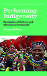 Performing Indigeneity: Spectacles of Culture and Identity in Coloniality