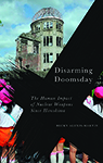 Disarming Doomsday: The Human Impact of Nuclear Weapons since Hiroshima