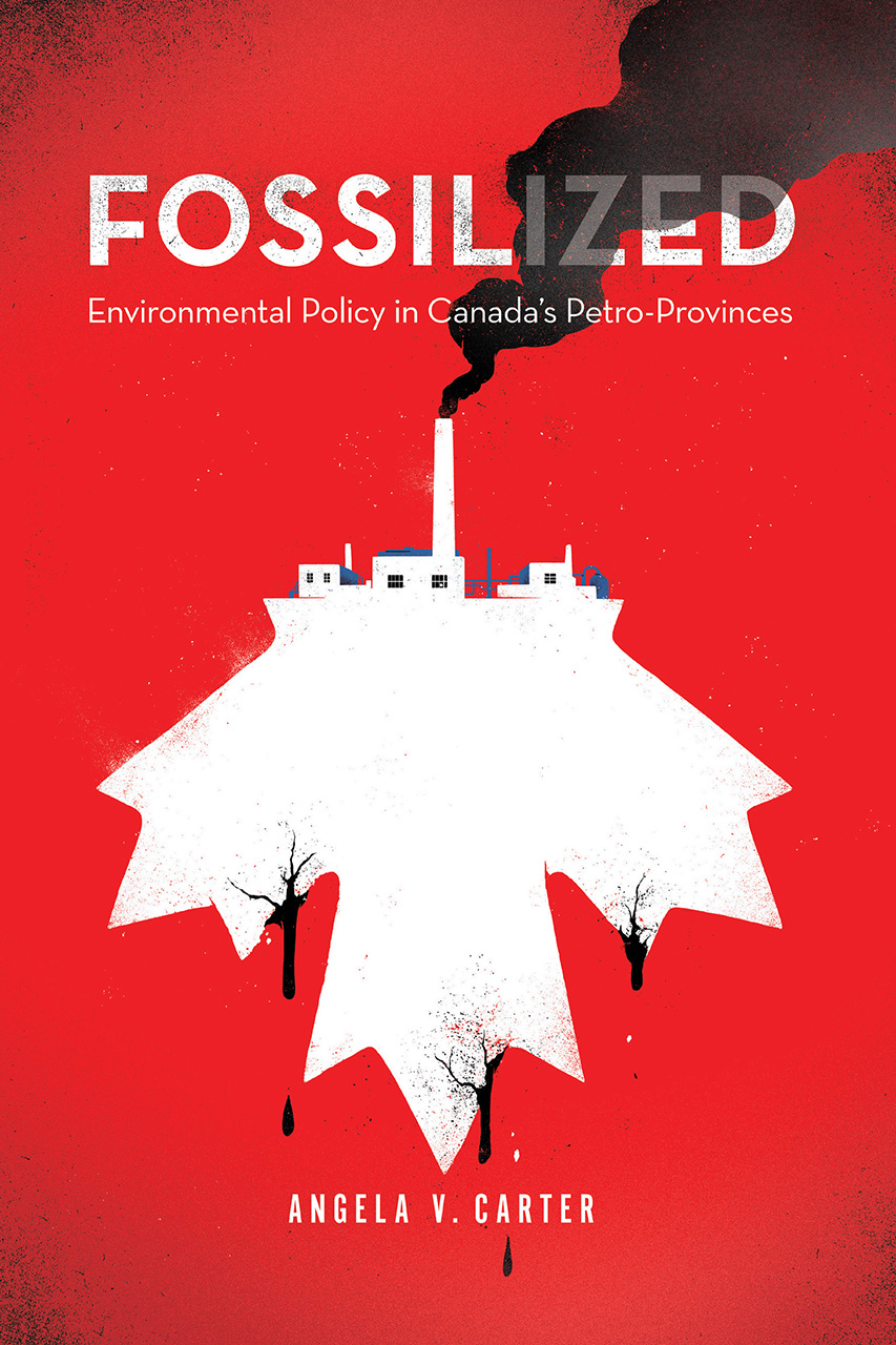 Fossilized: Environmental Policy in Canada's Petro-Provinces