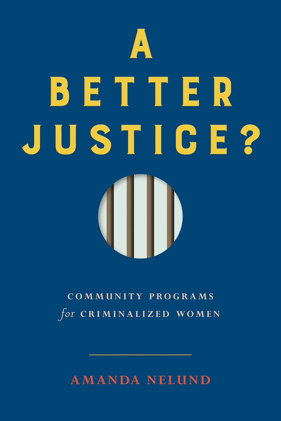 A Better Justice?: Community Programs for Criminalized Women