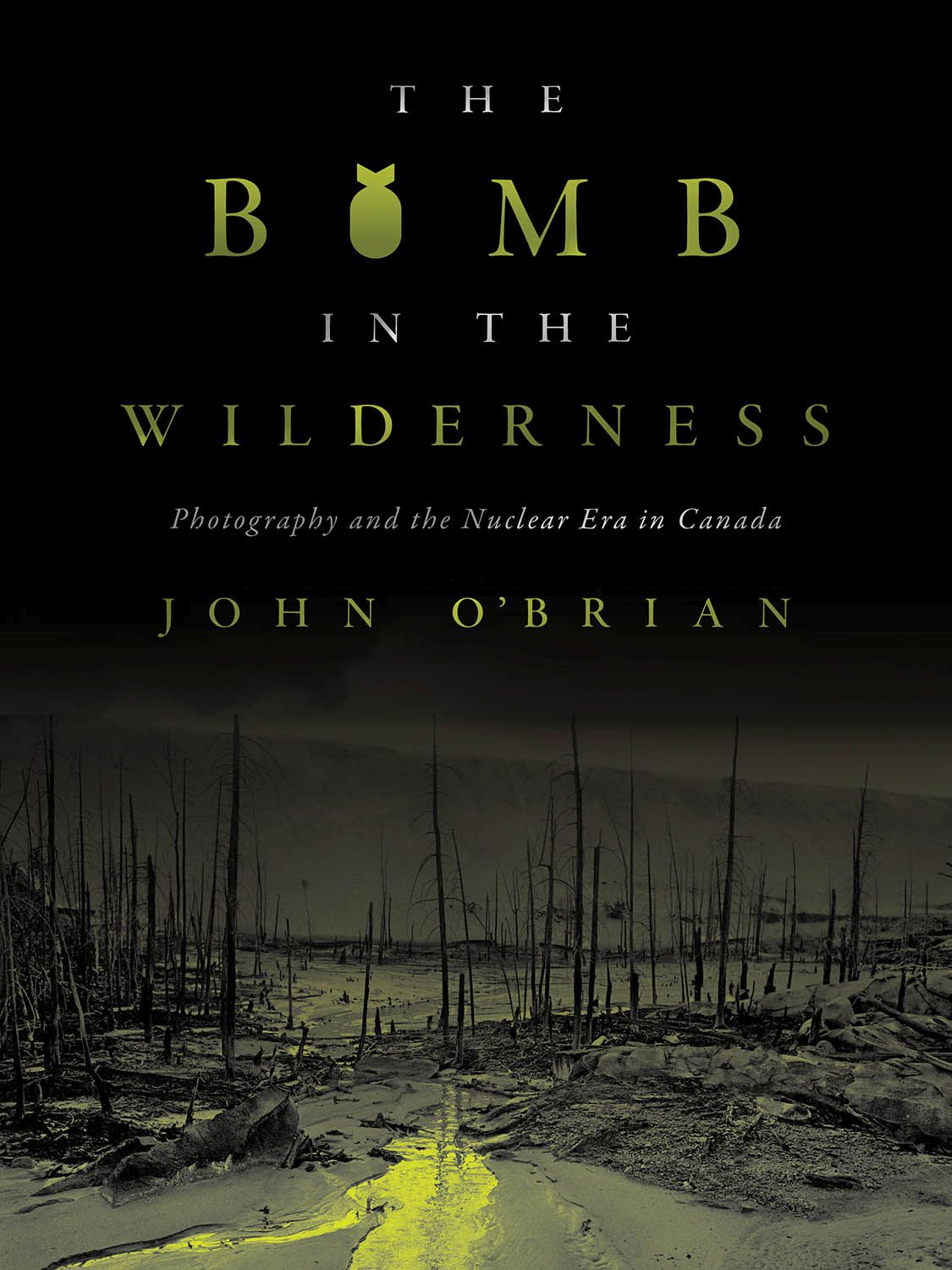 The Bomb in the Wilderness: Photography and the Nuclear Era in Canada
