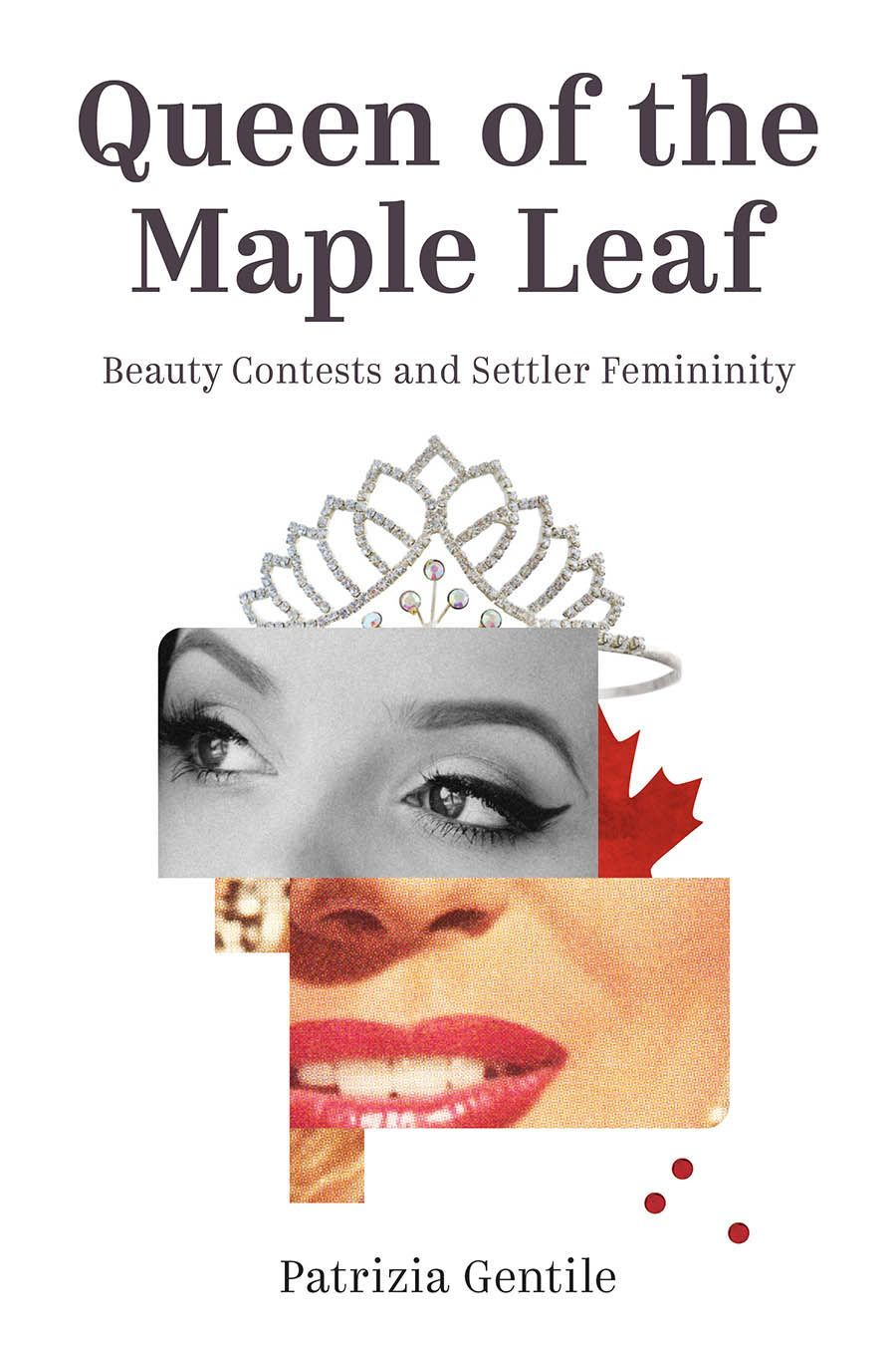 Queen of the Maple Leaf: Beauty Contests and Settler Femininity