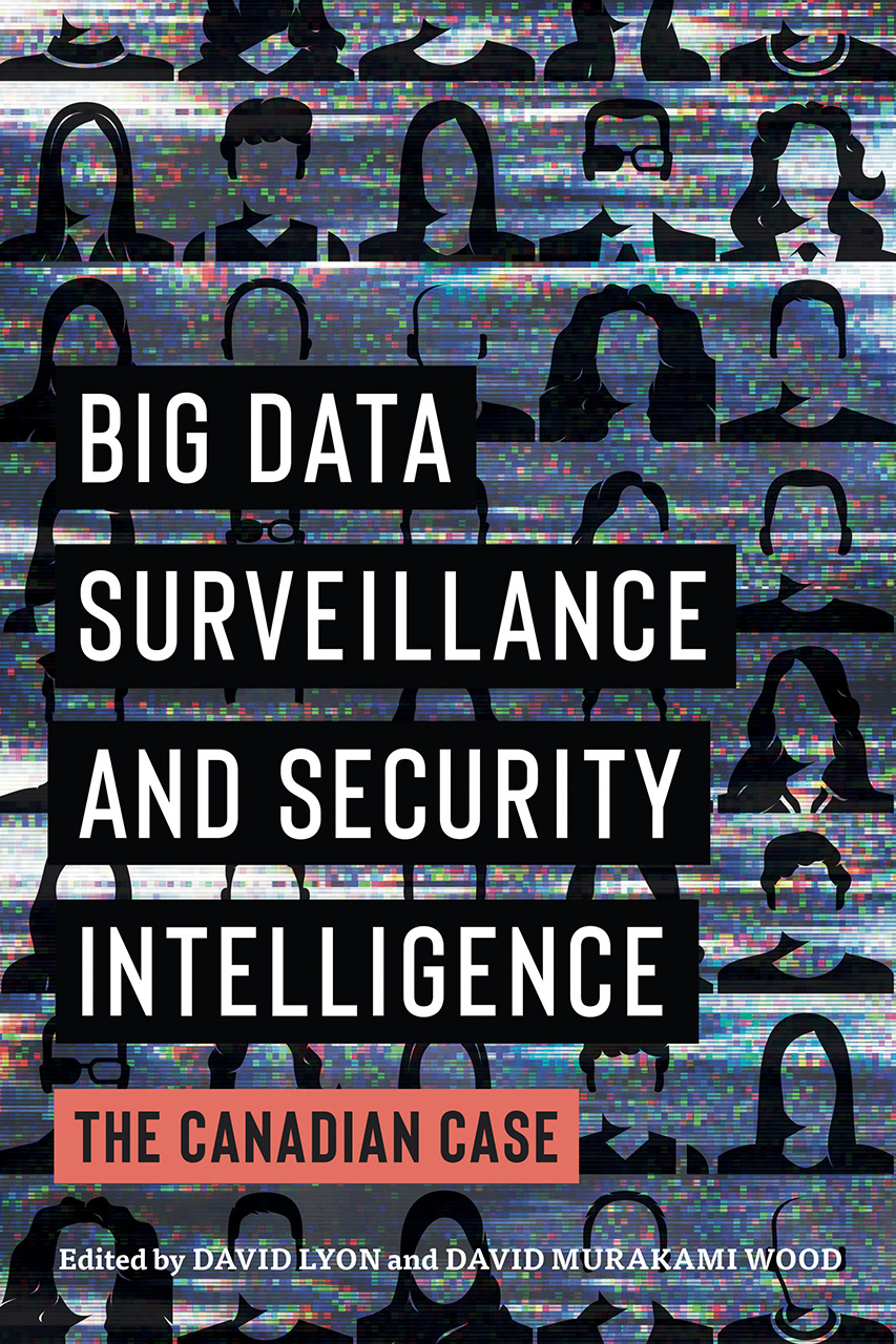Big Data Surveillance and Security Intelligence: The Canadian Case