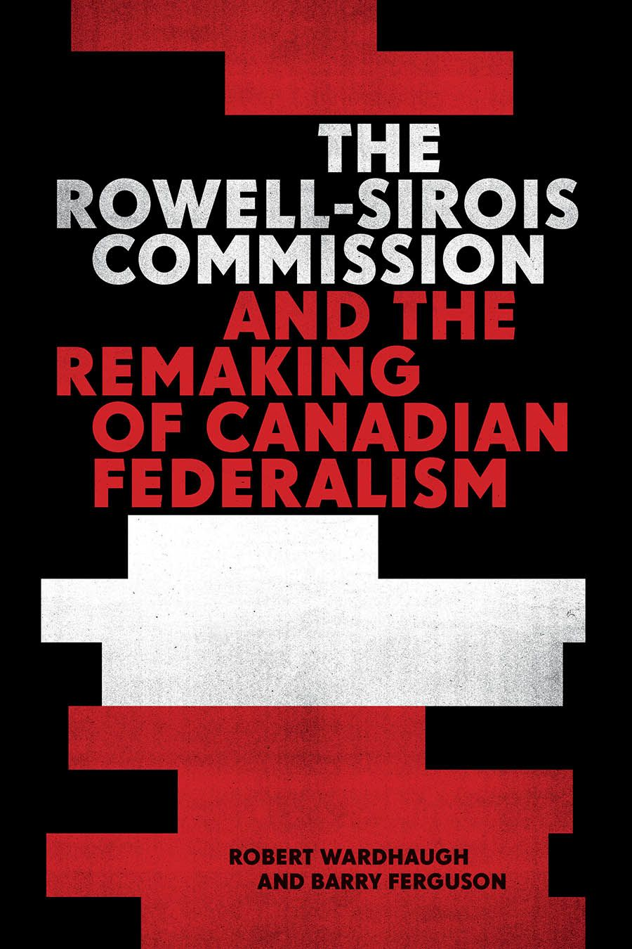 The Rowell-Sirois Commission and the Remaking of Canadian Federalism