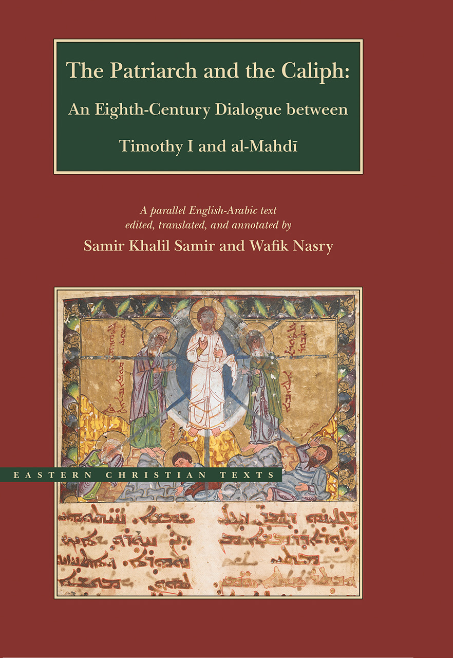 The Patriarch and the Caliph: An Eighth-Century Dialogue between Timothy I and al-Mahdi