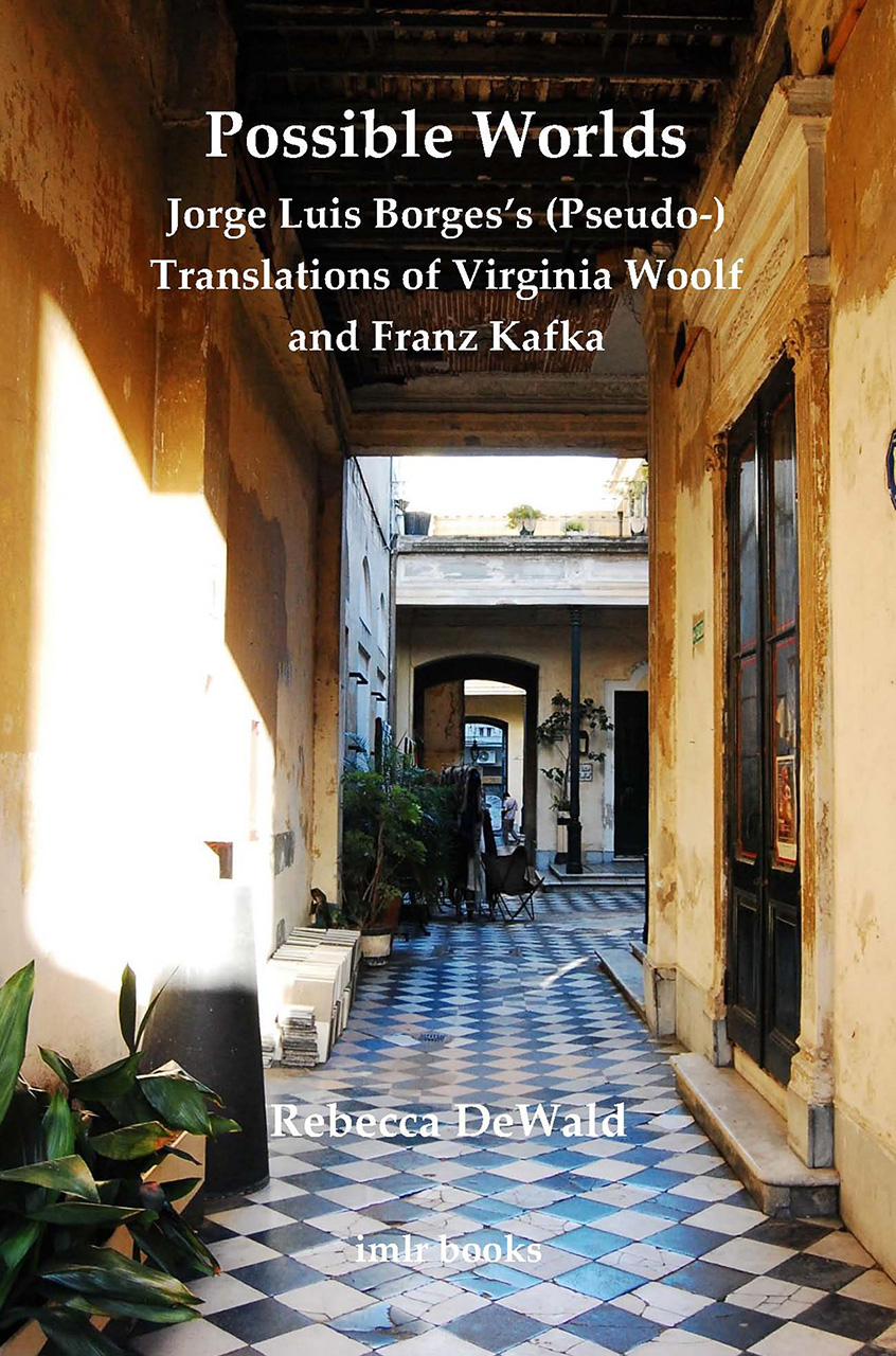 Possible Worlds: Jorge Luis Borges's (Pseudo-) Translations of Virginia Woolf and Franz Kafka