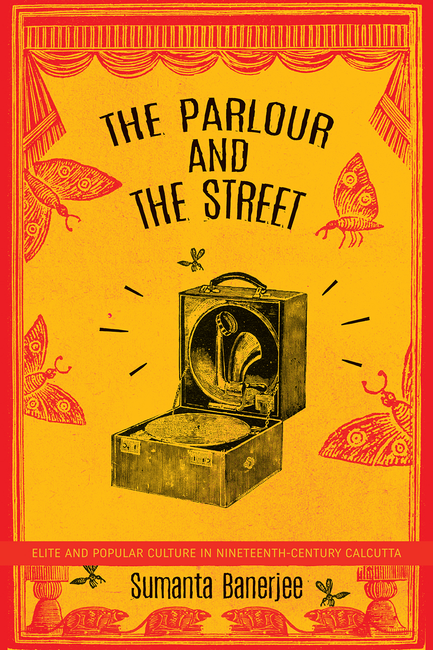 The Parlour and the Street: Elite and Popular Culture in Nineteenth-Century Calcutta