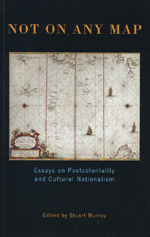 Not On Any Map: Essays on Postcoloniality and Cultural Nationalism