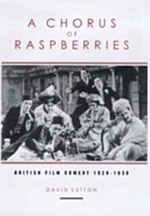 A Chorus Of Raspberries: British Film Comedy 1929-1939