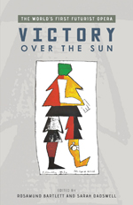 Victory Over the Sun: The World's First Futurist Opera