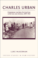 Charles Urban: Pioneering the Non-Fiction Film in Britain and America, 1897-1925
