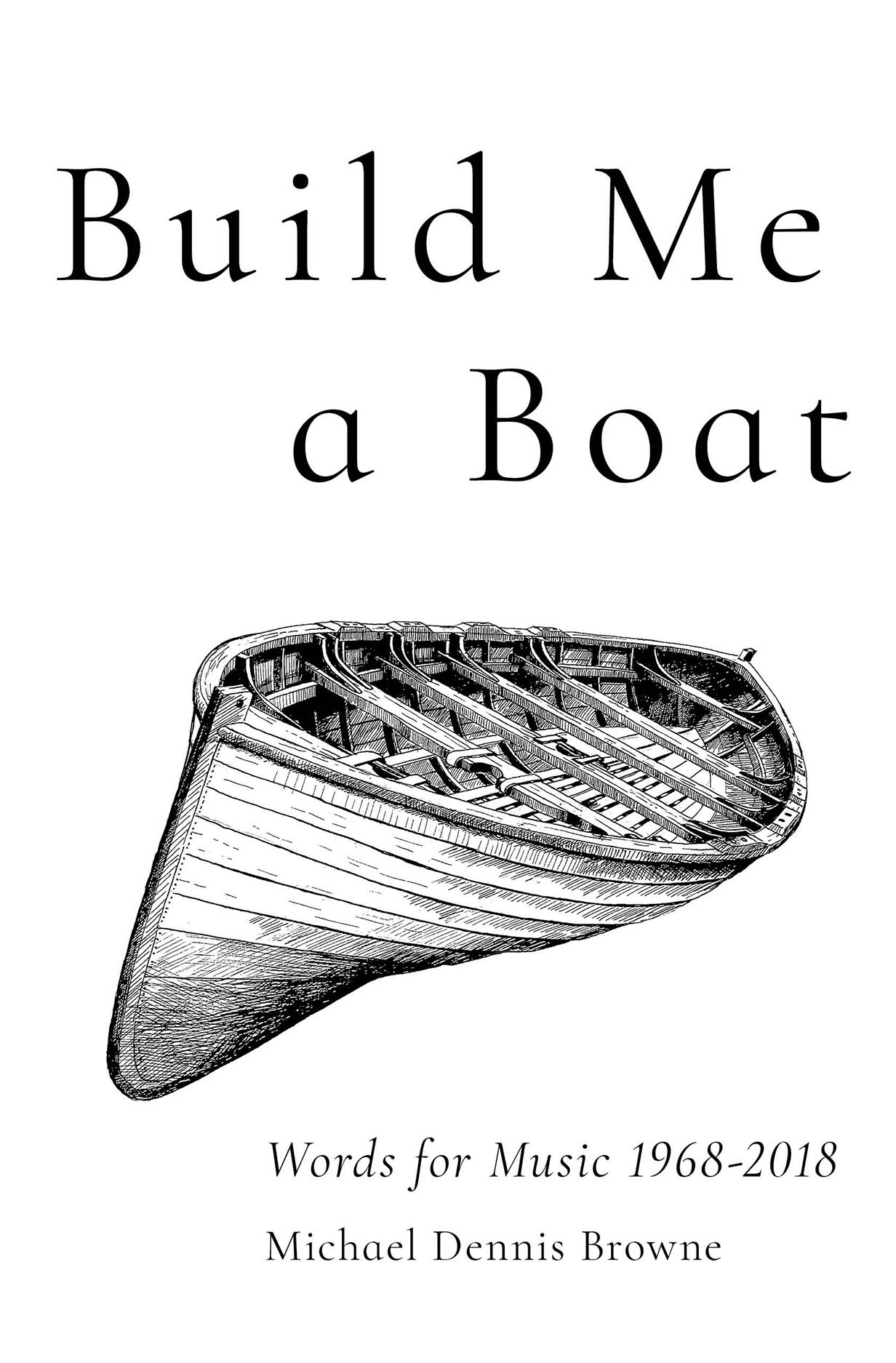 Build Me a Boat: Words for Music 1968 - 2018