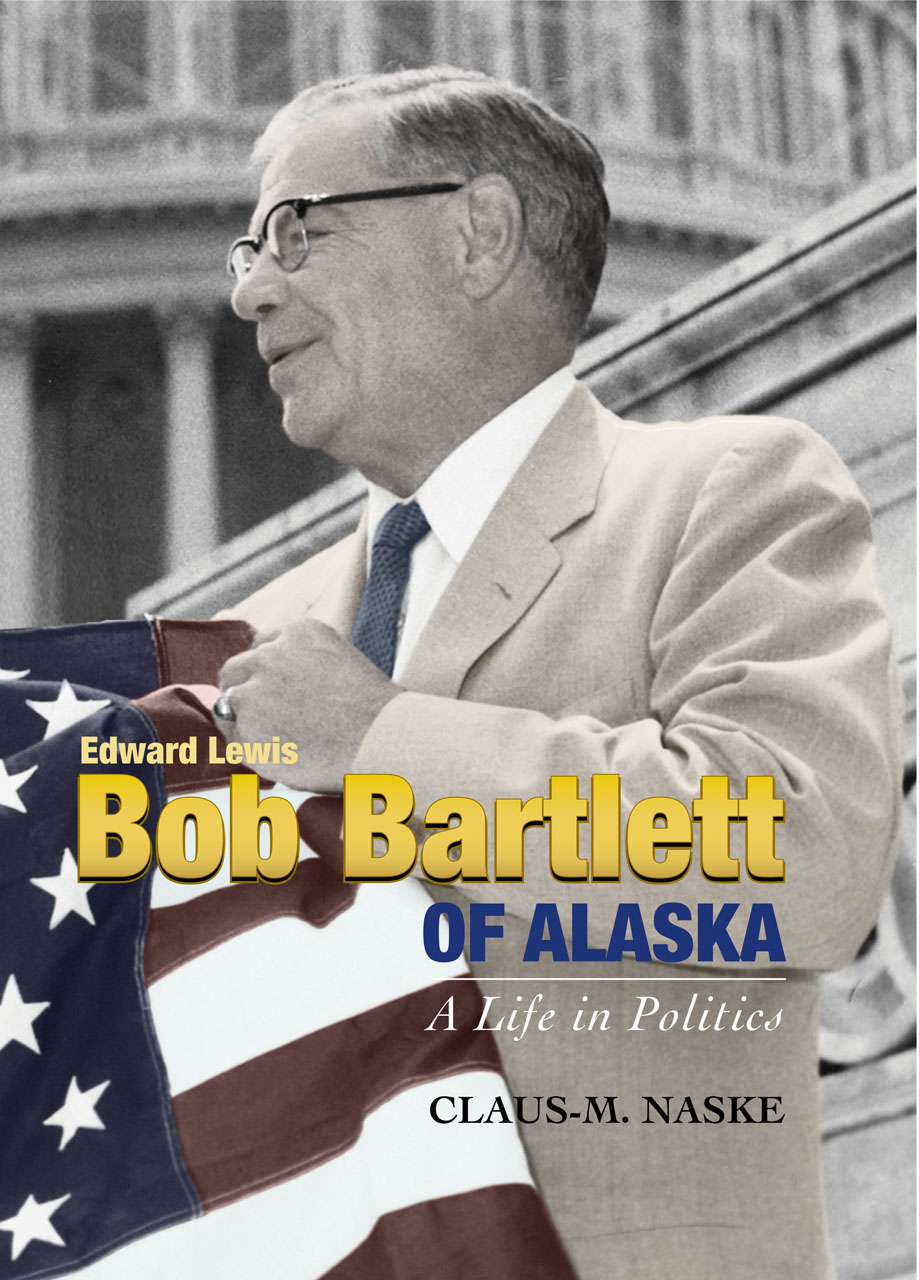 Bob Bartlett of Alaska: A Life in Politics