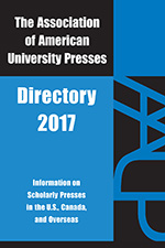 Association of American University Presses Directory 2017: Association of American University Presses 2017