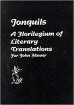 Jonquils: A Florilegium of Literary Translations For John Flower