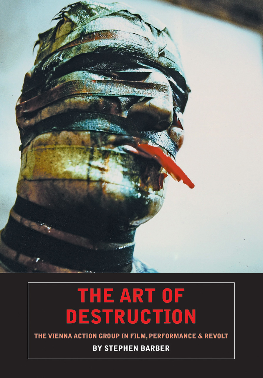 The Art of Destruction: The Vienna Action Group In Film, Performance & Revolt
