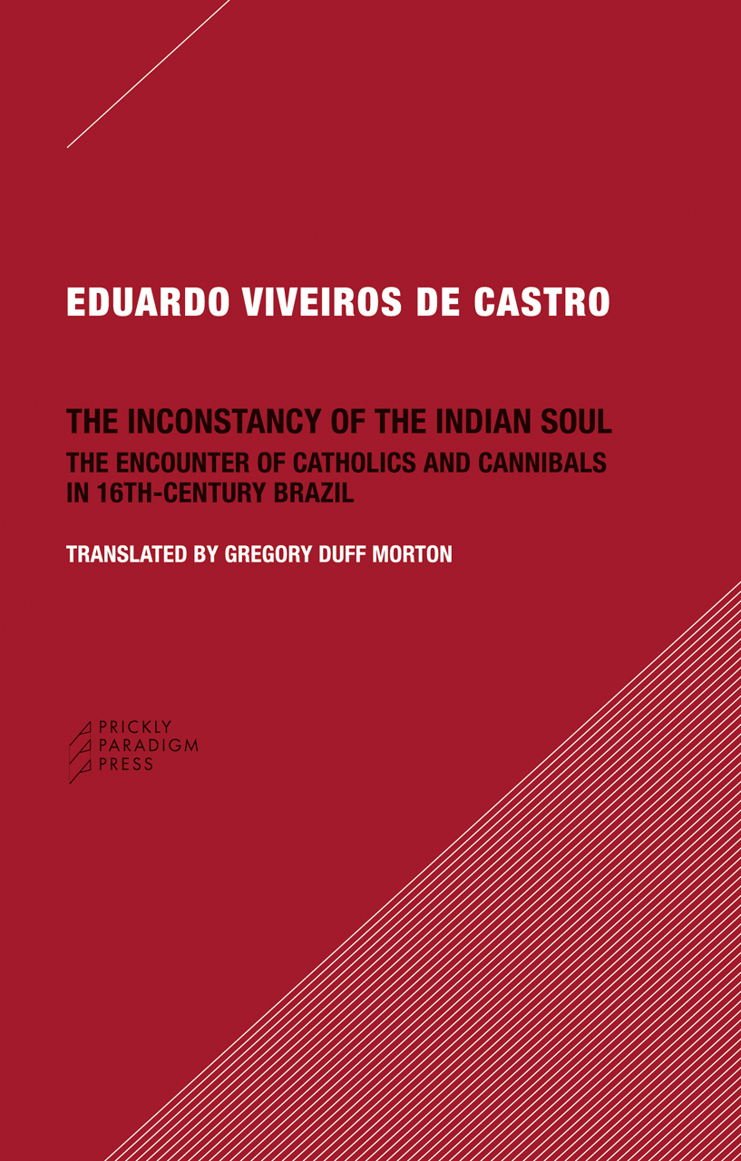 The Inconstancy of the Indian Soul: The Encounter of Catholics and Cannibals in 16-century Brazil