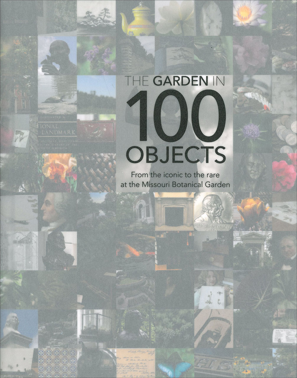 Garden in 100 Objects: From the Iconic to the Rare at the Missouri Botanical Garden