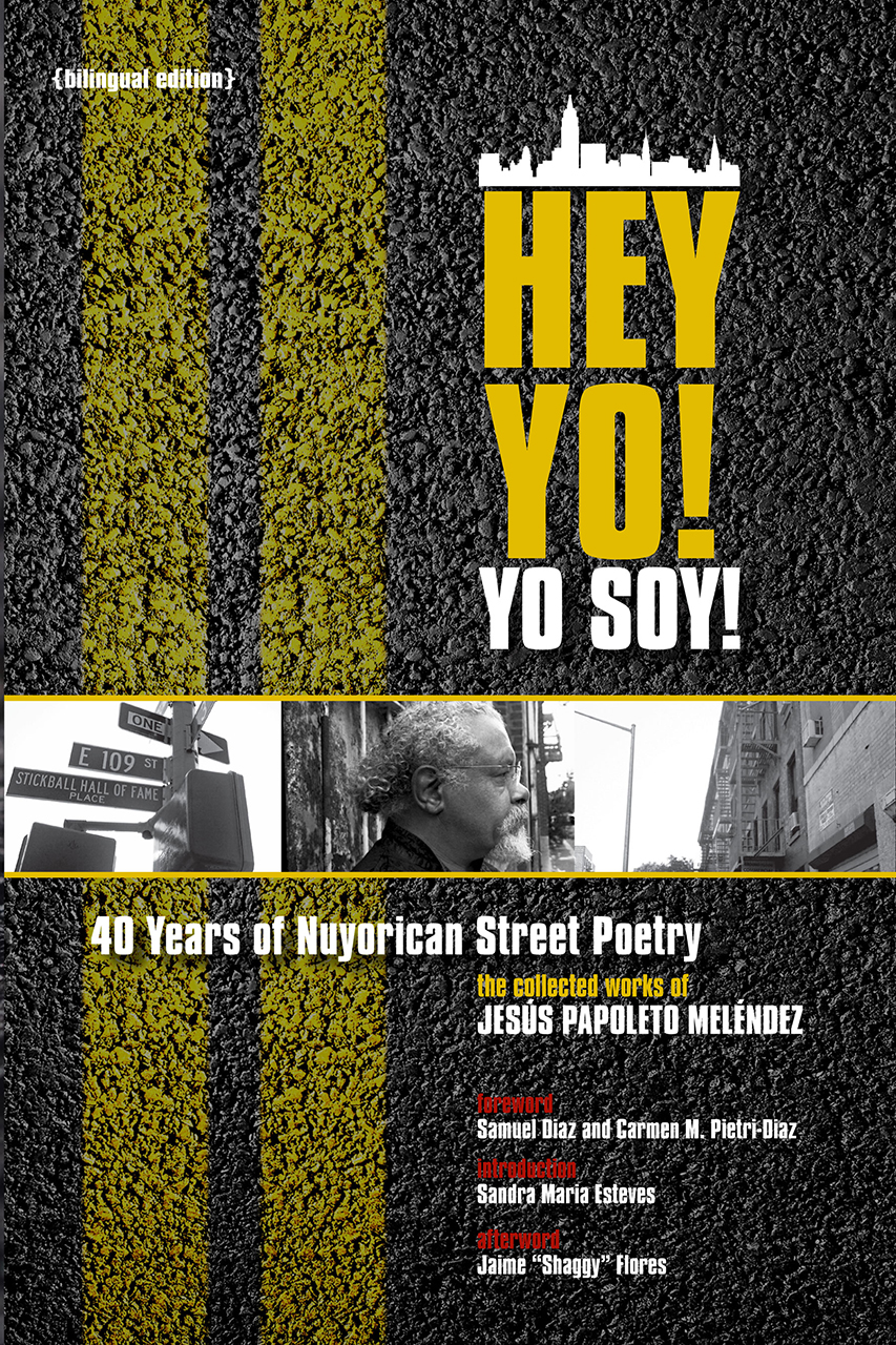 Hey Yo! Yo Soy! 40 Years of Nuyorican Street Poetry: 40 Years of Nuyorican Street Poetry, A Bilingual Edition