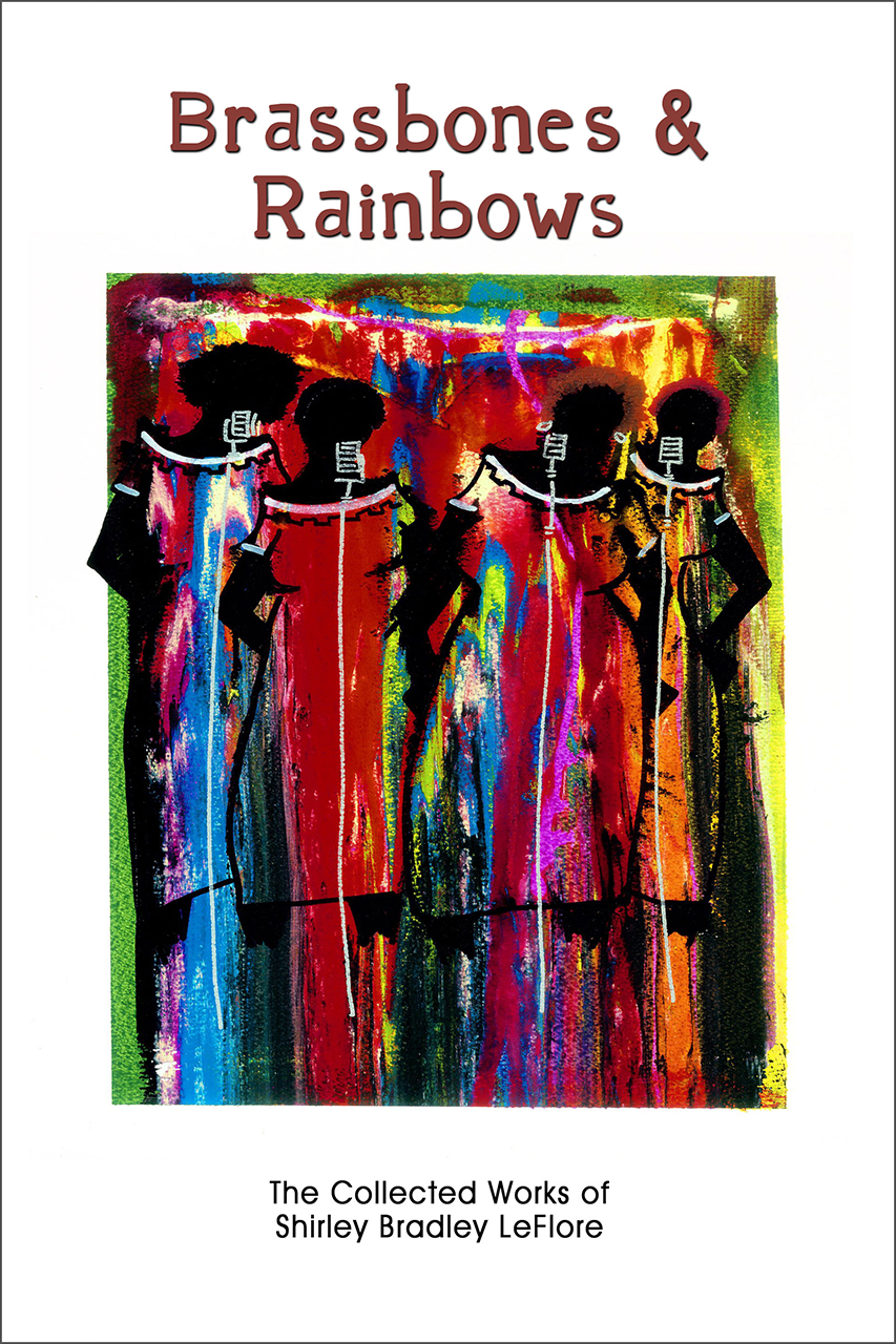 Brassbones & Rainbows: The Collected Works of Shirley Bradley LeFlore