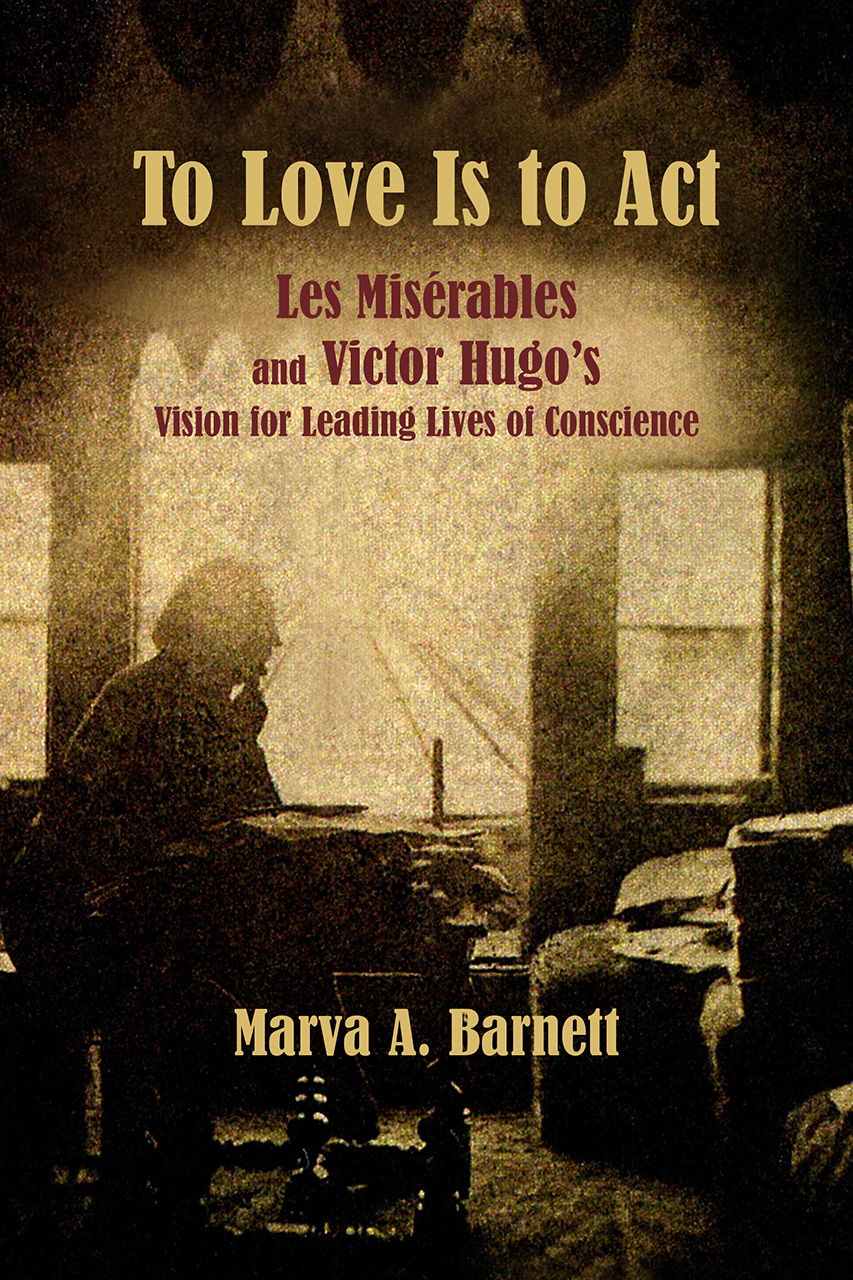 To Love Is to Act: Les Misérables and Victor Hugo's Vision for Leading Lives of Conscience