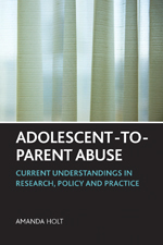 Adolescent-to-Parent Abuse: Current Understandings in Research, Policy and Practice