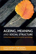 Ageing, Meaning and Social Structure: Connecting Critical and Humanistic Gerontology