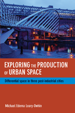 Exploring the Production of Urban Space: Differential Space in Three Post-Industrial Cities