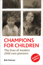 Champions for Children: The Lives of Modern Child Care Pioneers - Revised Edition