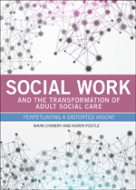 Social Work and the Transformation of Adult Social Care: Perpetuating a Distorted Vision?
