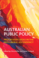 Australian Public Policy: Progressive Ideas in the Neo-Liberal Ascendency