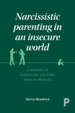 Narcissistic Parenting in an Insecure World: A History of Parenting Culture 1920 to Present