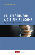101 Reasons for a Citizen's Income: Arguments for Giving Everyone Some Money