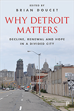 Why Detroit Matters: Decline, Renewal and Hope in a Divided City