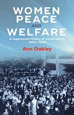 Women, Peace, and Welfare: A Suppressed History of Social Reform 1880-1920