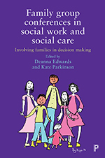 Family Group Conferences in Social Work and Social Care: Involving Families in Social Work Decision Making