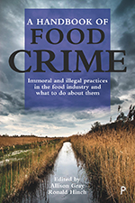 A Handbook of Food Crime: Immoral and Illegal Practices in the Food Industry and What to Do About Them