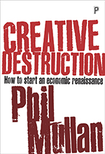 Creative Destruction: How to Start an Economic Renaissance