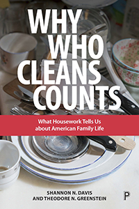 Why Who Cleans Counts: What Housework Tells Us About American Family Life