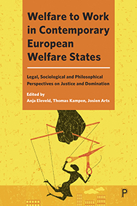 Welfare to Work in Contemporary European Welfare States: Legal, Sociological and Philosophical Perspectives on Justice and Domination