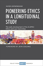 Pioneering Ethics in a Longitudinal Study: The Early Development of the ALSPAC Ethics and Law Committee