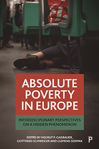 Absolute Poverty in Europe: Interdisciplinary Perspectives on a Hidden Phenomenon
