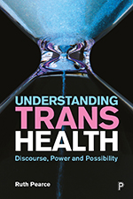 Understanding Trans Health: Discourse, Power and Possibility