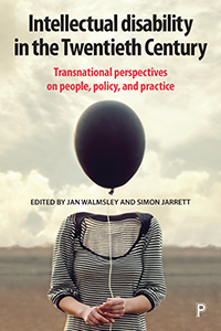 intellectual Disability in the Twentieth Century: Transnational Perspectives on People, Policy, and Practice