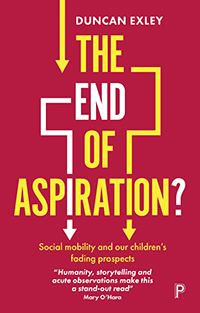 The End of Aspiration?: Social Mobility and Our Children's Fading Prospects