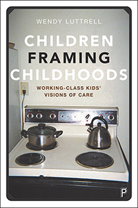 Children Framing Childhoods: Working-Class Kids' Visions of Care