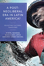 A Post-Neoliberal Era in Latin America?: Social Conflicts and Cultural Responses