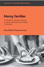 Nanny Families: Practices of Care by Nannies, Au Pairs, Parents and Children in Sweden
