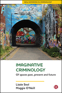 Imaginative Criminology: Of Spaces Past, Present and Future