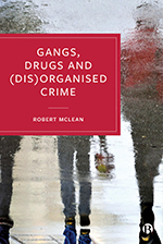 Gangs, Drugs and (Dis)Organised Crime